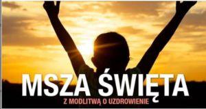 Read more about the article Msza Święta z modlitwą o uzdrowienie – 13.04. 2021 g. 19:00